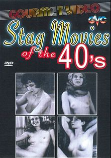 Stag Movies Of The 40's, produced by Gourmet Video Collection.