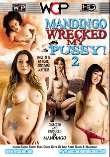 Mandingo Wrecked My Pussy 2, starring Abbey Rains, Sasha Shyne, Reagan Ross, Katie St. Ives and Mandingo, produced by Mandingo and West Coast Productions.