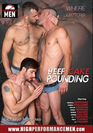Beef Cake Pounding, starring C.J. Parker, Joe Parker, Dean Monroe, Mitch Vaughn, Fabio Stallone, Trey Turner, Angelo Marconi, CJ Madison and Derek Parker, produced by High Performance Men.