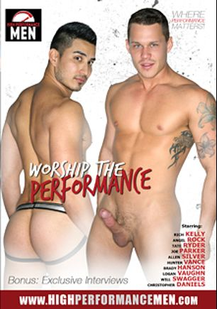 Worship The Performance, starring Rich Kelly, Brady Hanson, Angel Rock, Logan Vaughn, Tate Ryder, Will Swagger, Christopher Daniels, Hunter Vance, Joe Parker and Allen Silver, produced by High Performance Men.