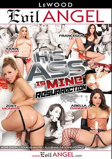 His Ass Is Mine: Resurrection, starring Abella Danger, Zoey Monroe, Aiden Starr, Francesca Le, Owen Gray, Chad Diamond, Wolf Hudson and John Smith, produced by LeWood Production and Evil Angel.