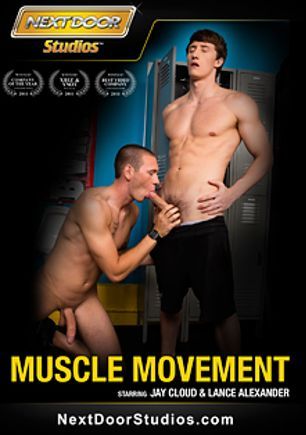 Muscle Movement, starring Alexander Gustavo, Chip Tanner, Lance Alexander, Lucas Knight, Cody Allen, Jay Cloud, Julian Smiles, Brec Boyd, Connor Maguire and James Jamesson, produced by Next Door Studios.