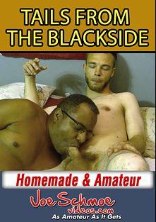 Tails From The Blackside, starring Dametry (Joe Schmoe), Skittlez, Tango and Black Joe, produced by Joe Schmoe Productions.