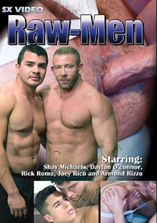 Raw-Men, starring Rick Romo, Shay Michaels, Armond Rizzo, Joey Rico, Dayton O'Connor and Seth Miller, produced by SX Video.