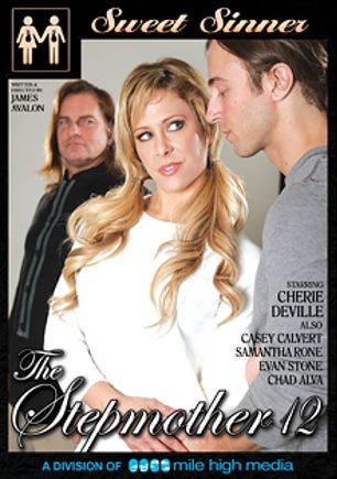 The Stepmother 12, starring Cherie DeVille, Samantha Rone, Casey Calvert, Chad Alva and Evan Stone, produced by Sweet Sinner and Mile High Media.