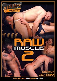 Raw Muscle 2, starring Dylan Hyde, Kodah Filmore, Xander Spade, Rowdy McBeal, Ray Dalton, Nick Moretti, Patrick O'Connor and Tober Brandt, produced by Bareback RT.