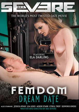 FemDom Dream Date, starring Ela Darling, Cybill Troy, Dominik Kross, Jessica Ryan, Lea Lush and Aiden Starr, produced by Severe Sex.