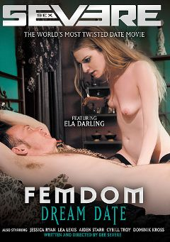 "Adult entertainment movie ""FemDom Dream Date"" starring Ela Darling, Cybill Troy & Dominik Kross. Produced by Severe Sex."
