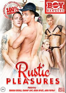 Rustic Pleasures, starring Connor Levi, Ray Burn, Carl Baxter, Picardo Lio, Damien Dickey, Thor, Asian Brutti, John Parker and Milos Zambo, produced by Bareback Boy Bangers.