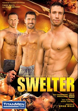 Swelter, starring Tibor Wolfe, Logan Scott, David Anthony, Spencer Reed, Gio Forte, Bryan Slater and Tom Wolfe, produced by Titan Media.