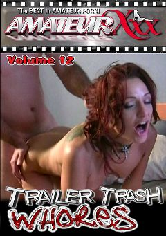"Adult entertainment movie ""Trailer Trash Whores 12"" starring Bella, Dalia & Sunny. Produced by Amateur Xxx."