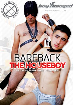 Bareback The Houseboy, starring Daryl, Ali (II), Dario, Abel, Jack (lll) and Guiseppe, produced by Boy Banged.