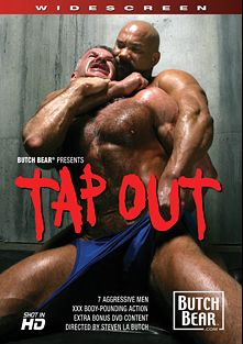 Tap Out, starring Eric Hunter, Matthew Ford, Johnny Donovan, Peter Axel, Trojan Rock and Ross Taylor, produced by Butch Bear and Bear Omnimedia.