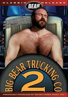 Big Bear Trucking Co. 2, starring Jack Radcliffe, Tony Serrento, R.J. Gee, Cal Phoenix, Mark O'Doul, Steve Hurley, R.J. Parker, Rocky West, Mike Vespa and Randy Elliot, produced by Bear and Bear Omnimedia.