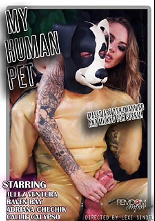 My Human Pet, starring Juelz Ventura, Callie Calypso, Adriana Chechik, Raven Bay and Kade, produced by Femdom Empire.