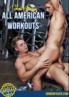 All American Workouts, starring Harley (Corbin Fisher), Connor, Tom (Corbin Fisher), Dixon (Corbin Fisher), Clint (Corbin Fisher), Harper and Dawson, produced by Corbin Fisher.