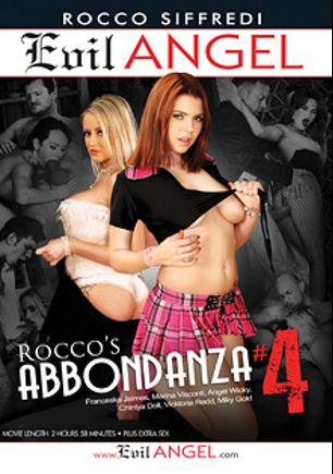 Rocco's Abbondanza 4, starring Angel Wicky, Marina Visconti, Chintia Doll, Vicktoria Redd, Markus Tynai, Niky Gold, Franceska Jaimes, Cristian Devil, Mike Angelo, Rocco Siffredi and Ian Scott, produced by Evil Angel and Rocco Siffredi Productions.