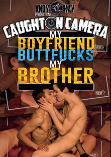 Caught On Camera: My Boyfriend Buttfucks My Brother, starring Nathan Stratus and Joshua O'brian, produced by Andy Kay Productions.