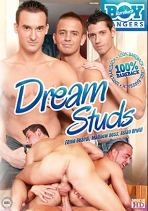 Dream Studs, starring Ennio Guardi, Rocky Fox, Alex Moretti, Junior Pavanello, Frankie King, Paris Neo, Gabe Russell, Michael Troy, Aslan Brutti, Matthew Ross, Thor and Rodrigo, produced by Bareback Boy Bangers.