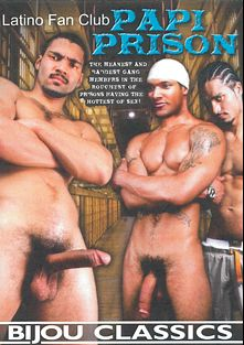Papi Prison, starring Steel, Julio Nieves, Syco, Jr. Mac, Flash (m), Brett Redman, Frederico and Rico Suave, produced by Bijou Gay Classics and Latino Fan Club.