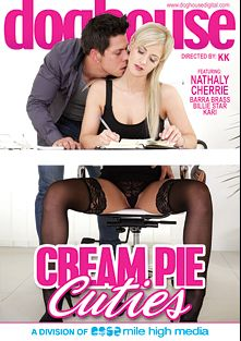 Cream Pie Cuties, starring Nathaly Cherie, Billie Star, Barra Brass and Kari, produced by Doghouse Digital and Mile High Media.