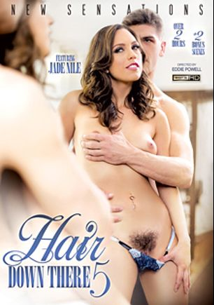 Hair Down There 5, starring Amy Faye, Emma Evans, Jade Nile, Cadence Lux, Bruce Venture, Michael Vegas, Jordan Ash and Ramon Nomar, produced by New Sensations.