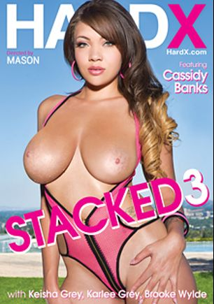 Stacked 3, starring Cassidy Banks, Karlee Grey, Keisha Grey, Brooke Wylde, Prince Yahshua, Mick Blue, Manuel Ferrara and Erik Everhard, produced by Hard X.