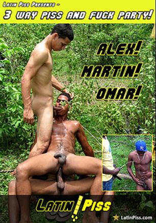 3 Way Piss And Fuck Party, starring Omar, Alex and Martin *, produced by Latin Piss.