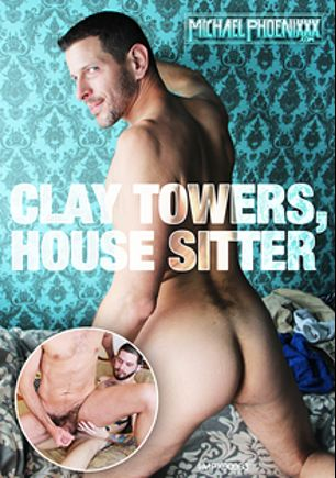 Clay Towers House Sitter, starring Michael Phoenix and Clay Towers, produced by Michael Phoenixxx.