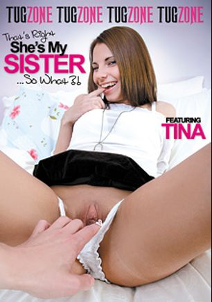 That's Right She's My Sister... So What, starring Maggie (Tug Zone), Iris Be, Raquel, Tina, Timo Hardy, Oliver Strelly, Aleks and Vlad, produced by Tug Zone.