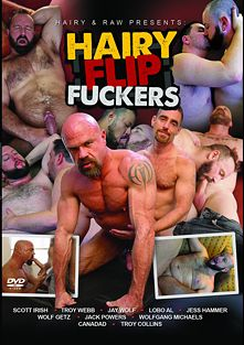 Hairy Flip Fuckers, starring Jack Powers, Jess Hammer, Jay Wolf, Troy Webb, Scott Irish, Wolfgang Michaels, Canadad, Troy Collins, Lobo Al and Wolf Getz, produced by Hairy And Raw.