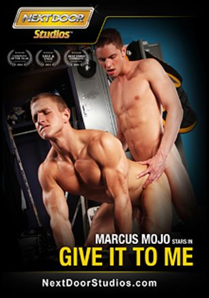 Give It To Me, starring Marcus Mojo, Campbell Stevens, Bradley Rose, Tyler Torro, Brad Foxx and James Jamesson, produced by Next Door Studios.