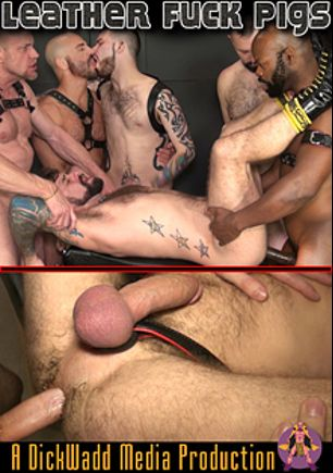 Leather Fuck Pigs, starring Cutler X, Jon Shield, Michael Phoenix, Boy Fillmore, Jake Wetmore, Adam Russo, Parker and Blake Daniels, produced by Dick Wadd.