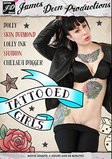 Tattooed Girls, starring Dollie Darko, Chelsea Dagger, Lolly Ink, Skin Diamond, James Deen and Sharon, produced by Girlfriends Films and James Deen Productions.