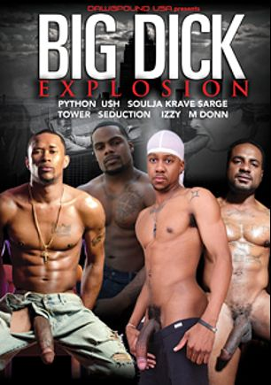 Big Dick Explosion, starring Python, Seduction (m), Izzy, Sarge and Krave, produced by Pitbull Productions and Dawgpound USA.