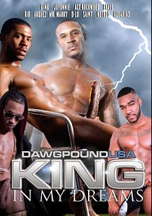 King In My Dreams, starring King, Saint, Arquez, Mr. Marky, Ace Rockwood, D-Lo, Aquarius, Hot Rod, Krave, Jovonnie and Rio (m), produced by Pitbull Productions and Dawgpound USA.