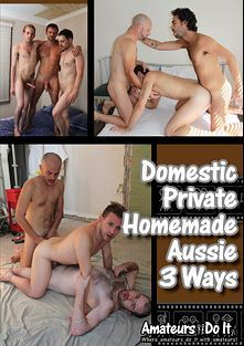 Domestic Private Homemade Aussie 3 Ways, starring Clay Dirt, Jayce Joystick, Sam Meat, Coz Cumming, Dan Donger, Timothy Teaser, August Arse, Samuel Worthy, Kris Kum, Brenton Bothways, Hunter Hashtag and Marc Moorish, produced by Amateurs Do It.