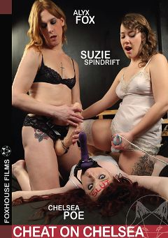 "Adult entertainment movie ""Cheat On Chelsea"" starring Alyx Fox, Suzie Spindrift & Chelsea Poe. Produced by Foxhouse Films."