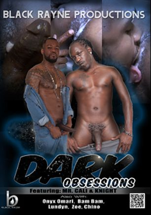 Dark Obsessions, starring Bam Bam, Zoe(m), Mr. Cali, Lundyn, Onyx Omari and Knight, produced by Black Rayne Productions.