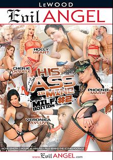 His Ass Is Mine 2: MILF Edition, starring Cherie DeVille, Veronica Avluv, Holly Heart, Phoenix Marie, Robert Axel, Chad Diamond and Kurt Lockwood, produced by LeWood Production and Evil Angel.