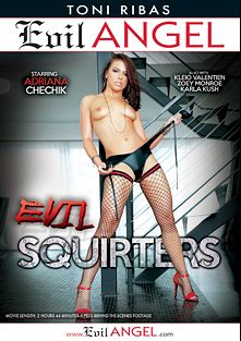 Evil Squirters, starring Adriana Chechik, Kleio Valentien, Karla Kush, Zoey Monroe, Jessy Jones, Ramon Nomar, Mr. Pete and Toni Ribas, produced by Toni Ribas Productions and Evil Angel.