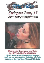 """Featured Category - Orgies presents the adult entertainment movie """"Swingers Party 15: Our Whoring Swinger Wives""""."""