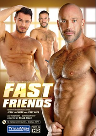 Fast Friends, starring Jesse Jackman, Jessy Ares, Will Swagger, Stany Falcone, Tristan Jaxx and Mack Manus, produced by Titan Media.