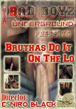 Bruthas Do It On The Lo, produced by Bad Boyz.