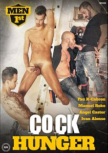 Cock Hunger, starring Manuel Roko, Angel Castor, Ivan Alonso, Pau Kbron, Othello and Alejandro, produced by Men 1st.