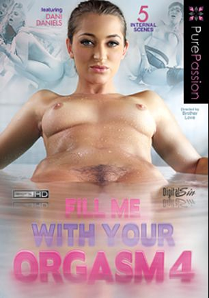 Fill Me With Your Orgasm 4, starring Dani Daniels, Connie Carter, Holly Michaels, Nicole Aniston, Phoenix Marie, Johnny Castle and Danny Mountain, produced by Pure Passion.