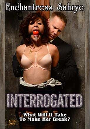 Interrogated, starring Sahrye, produced by Fetish Oasis.