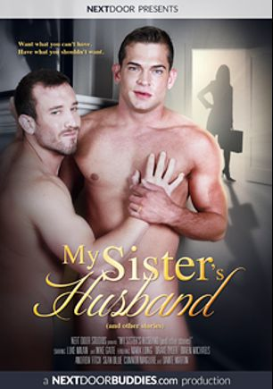 My Sister's Husband, starring Luke Milan, Mark Long (Next Door), Mike Gaite, Drake Tyler, Owen Michaels, Sean Blue, Andrew Fitch and Connor Maguire, produced by Next Door Buddies.
