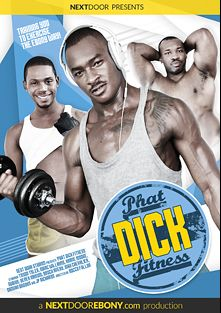 Phat Dick Fitness, starring Krave Moore, Tyson Tyler, Marc Williams, Derek Maxum, Damian Brooks, Max Chevalier, Brock Avery, J.P. Richards and Nubius, produced by Next Door Ebony.