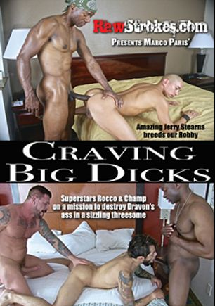 Craving Big Dicks, starring Armond Rizzo, Daddy Cream, Champ Robinson, Antonio Biaggi, Rocco Steele, Knockout, Draven Torres, Robby Mendez, Ricky Cruz and Jerry Stearns, produced by Raw Strokes.